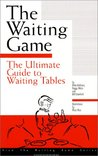 The Waiting Game : The Ultimate Guide to Waiting Tables