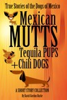 Mexican Mutts Tequila Pups & Chili Dogs by David Gordon Burke