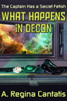 What Happens in Decon by A. Regina Cantatis
