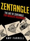 Zentangle: The Art of Zentangle for Absolute Beginners (Zentangle for Beginners - Zentangle Books - Zentangle Basics - Zentangle Patterns - Zentangle Kit)