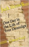 One Day in the Life of Ivor Dennidge: A Short Story