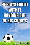 He Plays Footie With It Hanging Out Of His Shorts