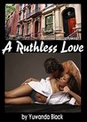 Ruthless Love: Part I