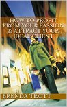 How To Profit From Your Passion & Attract Your Ideal Client (Attraction Marketing Secrets Book 1)