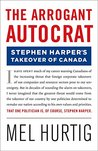 The Arrogant Autocrat: Stephen Harper's Takeover of Canada