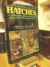 Hatches;: A complete guide to fishing the hatches of North American trout streams