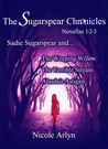 Sadie Sugarspear and the Weeping Willow, The Terrible Stream, and Alasdair Astigan (The Sugarspear Chronicles, Novellas 1-3)