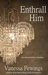 Enthrall Him (Enthrall Sessions Trilogy, #3)