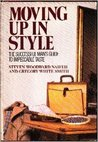 Moving Up In Style: The Successful Man's Guide To Impeccable Taste