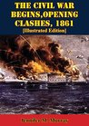The Civil War Begins, Opening Clashes, 1861 [Illustrated Edition] (The U.S. Army Campaigns of the Civil War)