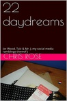 22 daydreams by Chris   Rose