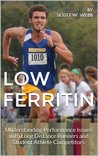 Low Ferritin: Understanding Performance Issues with Long Distance Runners and Student Athlete Competitors