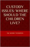 Custody Issues: Where Should The Children Live? (Got Issues? Book 1)