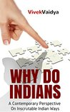 Why Do Indians...? by Vivek Vaidya