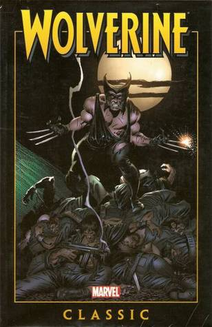 Wolverine Classic, Vol. 1 by Chris Claremont