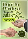 How to Write a Nonprofit Grant Proposal: Writing Winning Proposals to Fund Your Programs and Projects