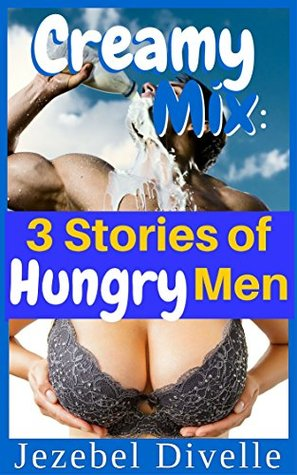 Creamy Mix: 3 Stories of Hungry Men: (A Taboo Adult Nursing ...
