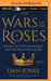 Wars of the Roses, The: The Fall of the Plantagenets and the Rise of the Tudors