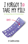 I Forgot To Take My Pill! An Honest Diary Of A First-time Mum by Sharyn Hayden