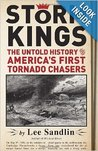 Storm Kings; The Untold History of America's First Tornado Chasers