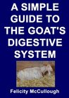 A Simple Guide To The Goat's Digestive System (Goat Knowledge Book 3)