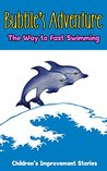Bubble's Adventure : The way to fast swimming: Children's improvment stories (Children's improvment series Book 1)