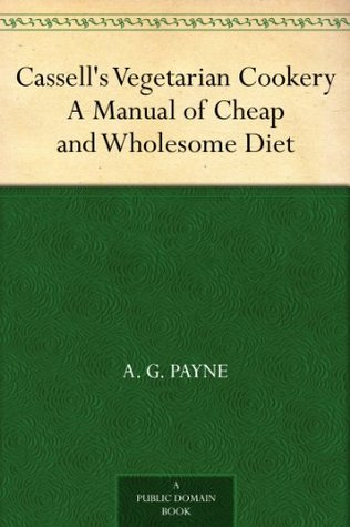 Cassell's Vegetarian Cookery A Manual of Cheap and Wholesome Diet