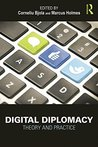Digital Diplomacy: Theory and Practice (Routledge New Diplomacy Studies)