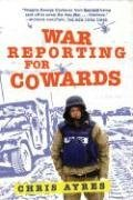War Reporting for Cowards by Chris Ayres