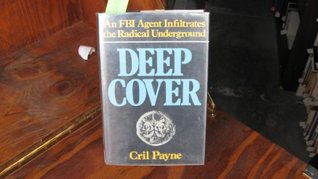Deep Cover: An Fbi Agent Infiltrates The Radical Underground