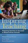 Inspiring Teaching: Preparing Teachers to Succeed in Mission-Driven Schools