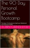 The 90 Day Personal Growth Bootcamp: The Keys To Emotional, Spiritual, Relational and Physical Health