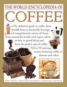The World Encyclopedia of Coffee: The Definitive Guide to Coffee, from Humble Bean to Irresistible Beverage