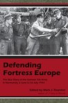 Defending Fortress Europe: The War Diary of the German 7th Army, 6 June-26 July 1944
