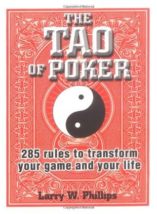 The Tao of Poker: 285 Rules to Transform Your Game and Your Life