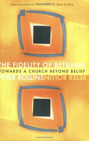 The Fidelity of Betrayal by Peter Rollins
