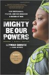 Mighty be our powers: how sisterhood, prayer, and sex changed a nation at war : a memoir