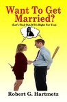 Want To Get Married? by Robert Hartmetz