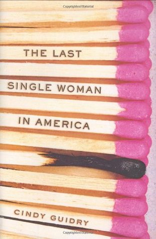 The Last Single Woman in America by Cindy Guidry