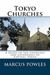 Tokyo Churches: A Guide to the Churches and Cathedrals of Central Tokyo