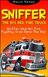 Sniffer The Big Red Fire Truck. Sniffer And His Fire Fighting Crew Save The Day. A Kids Book About Ryan's Dream To Become a Fireman