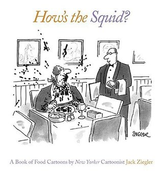 How's the Squid? by Jack Ziegler