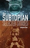 The Subtopian: Selected Stories: Volume 2