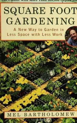 Square Foot Gardening A New Way to Garden in Less Space with ... by Mel Bartholomew