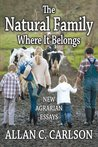 The Natural Family Where It Belongs: New Agrarian Essays (Marriage and Family Studies)