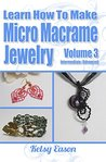 Learn How To Make Micro Macrame Jewelry - Volume 3