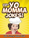 151+ Yo Momma Jokes (Funny and Hilarious Yo Momma Jokes): Huge Collection of Funny Yo Momma Jokes: Jokes, Humor, Comedy (Funny & Hilarious Joke Books)