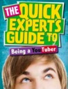 The Quick Expert's Guide to Being a YouTuber