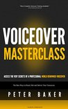 Voiceover Masterclass | How to Read Scripts, Edit Audio and Deliver Your Own Professional Voice Overs: Learn from My 40 years Experience as Professional World Renowed Voiceover