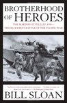 Brotherhood of Heroes: The Marines at Peleliu, 1944--The Bloodiest Battle of the Pacific War